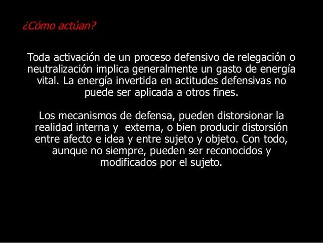 ¿Cómo actúan? Toda activación de un proceso defensivo de relegación o neutralización implica generalmente un gasto de ener...