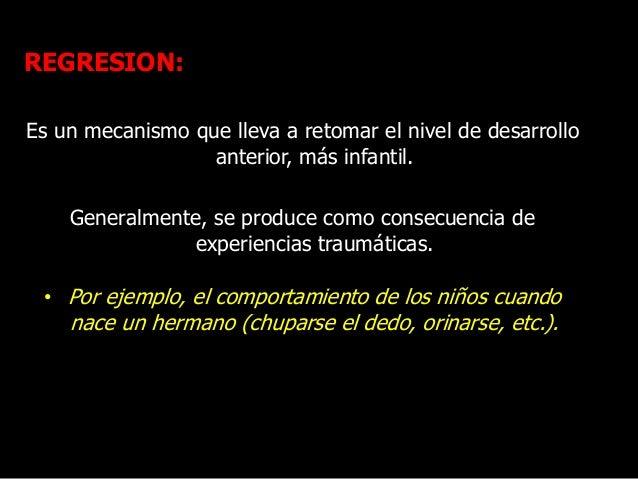 REGRESION: Es un mecanismo que lleva a retomar el nivel de desarrollo anterior, más infantil. Generalmente, se produce com...