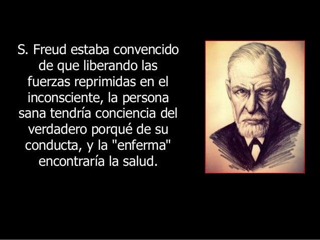 S. Freud estaba convencido de que liberando las fuerzas reprimidas en el inconsciente, la persona sana tendría conciencia ...
