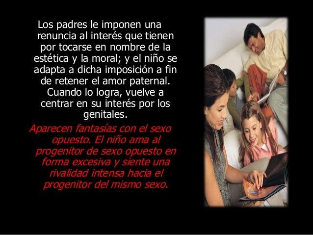 Los padres le imponen una renuncia al interés que tienen por tocarse en nombre de la estética y la moral; y el niño se ada...