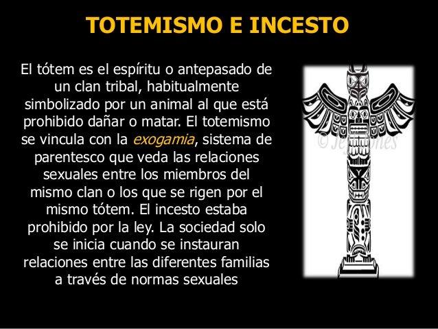 TOTEMISMO E INCESTO El tótem es el espíritu o antepasado de un clan tribal, habitualmente simbolizado por un animal al que...