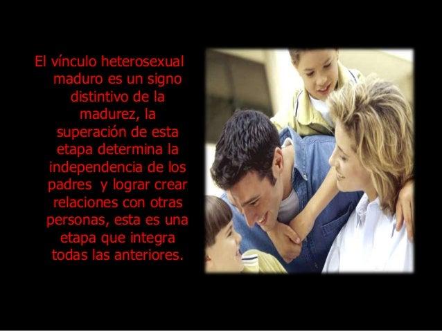 El vínculo heterosexual maduro es un signo distintivo de la madurez, la superación de esta etapa determina la independenci...