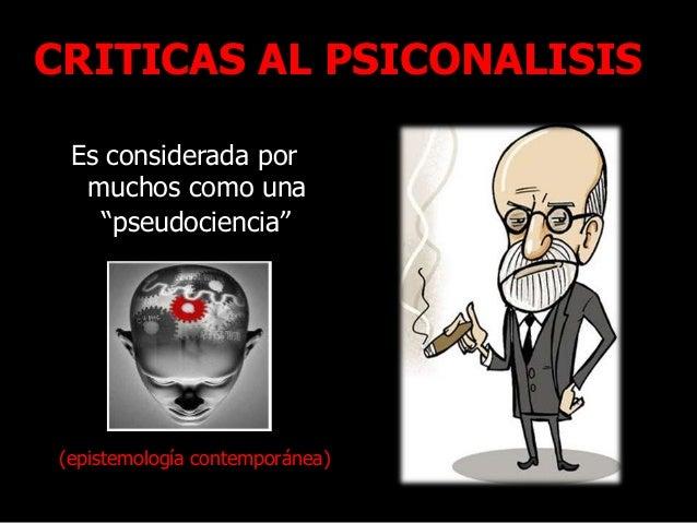 """CRITICAS AL PSICONALISIS Es considerada por muchos como una """"pseudociencia"""" (epistemología contemporánea)"""