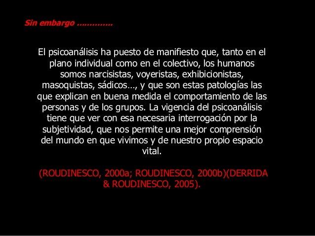 El psicoanálisis ha puesto de manifiesto que, tanto en el plano individual como en el colectivo, los humanos somos narcisi...
