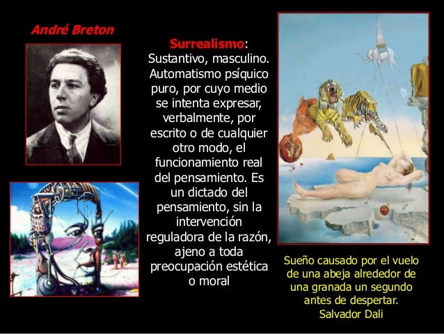 André Breton Surrealismo: Sustantivo, masculino. Automatismo psíquico puro, por cuyo medio se intenta expresar, verbalment...
