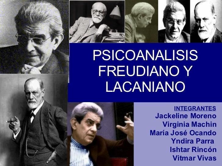 PSICOANALISIS FREUDIANO Y LACANIANO INTEGRANTES Jackeline Moreno Virginia Machin María José Ocando Yndira Parra  Ishtar Ri...