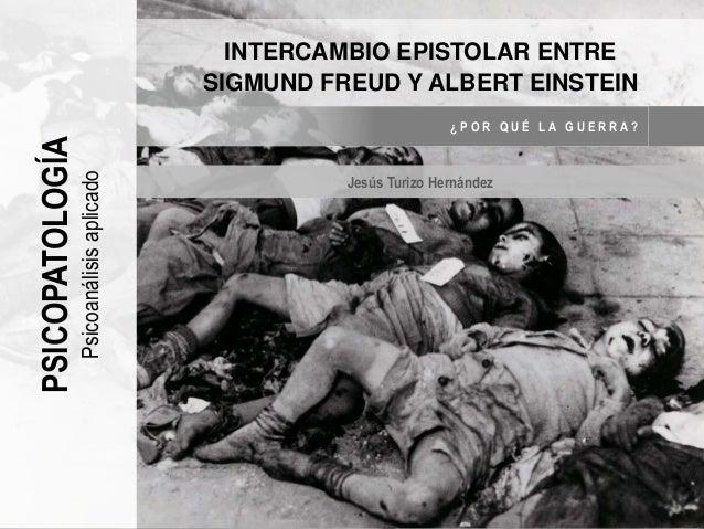 PSICOPATOLOGÍA Psicoanálisisaplicado INTERCAMBIO EPISTOLAR ENTRE SIGMUND FREUD Y ALBERT EINSTEIN Jesús Turizo Hernández ¿ ...