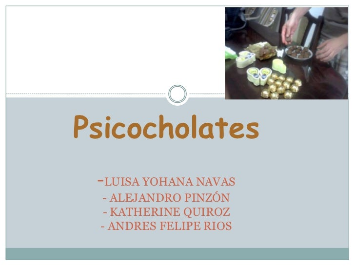Psicocholates -LUISA YOHANA NAVAS - ALEJANDRO PINZÓN - KATHERINE QUIROZ - ANDRES FELIPE RIOS