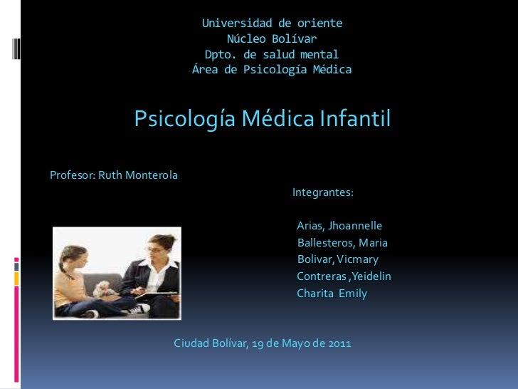 Universidad de orienteNúcleo Bolívar Dpto. de salud mentalÁrea de Psicología Médica <br />Psicología Médica Infantil <br /...