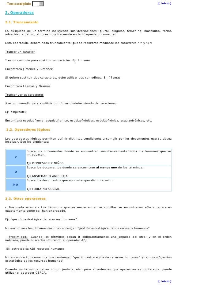 [ Inicio ]   2. Operadores  2.1. Truncamiento  La búsqueda de un término incluyendo sus derivaciones (plural, singular, fe...