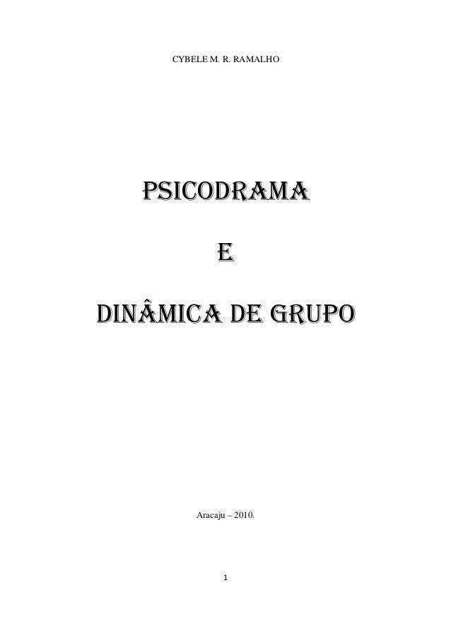 1 CYBELE M. R. RAMALHO PSICODRAMA E DINÂMICA DE GRUPO Aracaju – 2010.