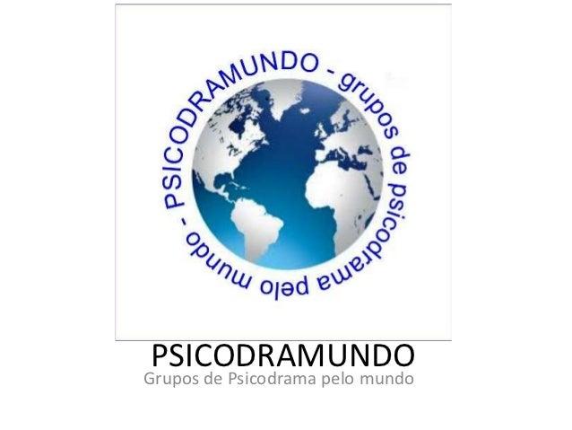 PSICODRAMUNDOGrupos de Psicodrama pelo mundo