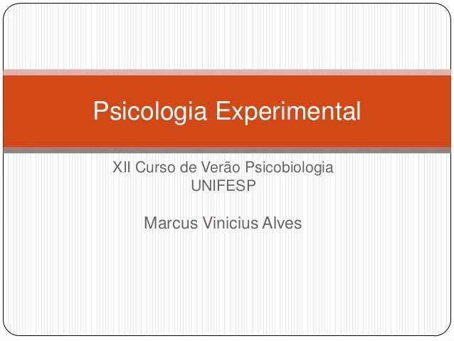 Psicologia Experimental XII Curso de Verão Psicobiologia            UNIFESP     Marcus Vinicius Alves