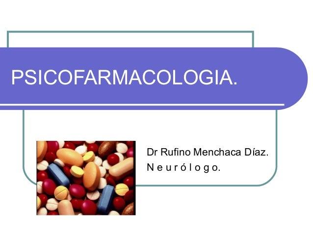 PSICOFARMACOLOGIA. Dr Rufino Menchaca Díaz. N e u r ó l o g o.