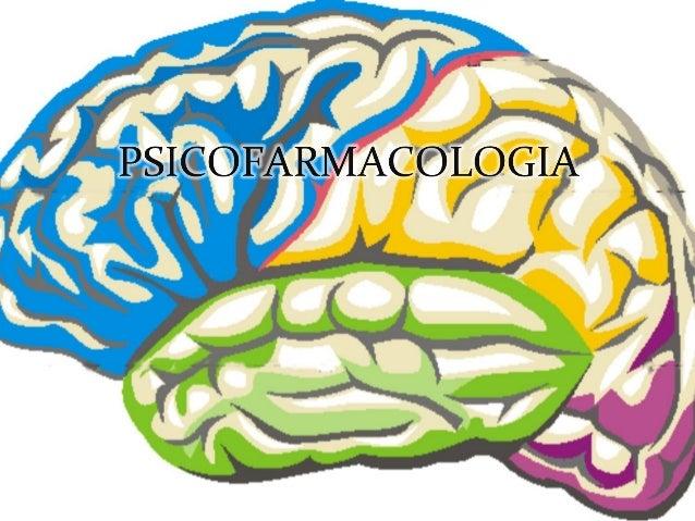    Psicofarmacología: Estudio de los efectos de    los fármacos sobre el sistema nervioso y sobre    el comportamiento. ...