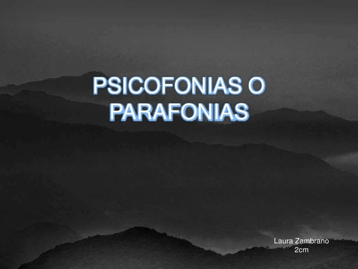 PSICOFONIAS O PARAFONIAS<br />Laura Zambrano<br />2cm<br />