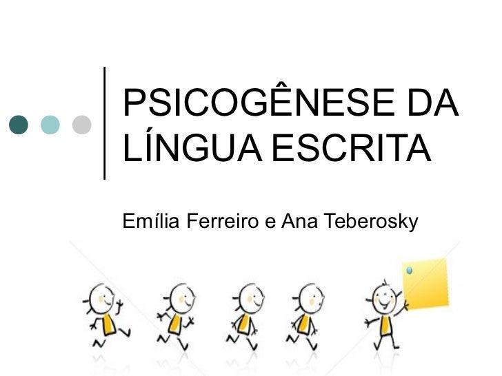 PSICOGÊNESE DALÍNGUA ESCRITAEmília Ferreiro e Ana Teberosky