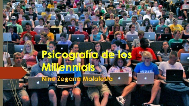 Psicografía de los Millennials Nino Zegarra Malatesta