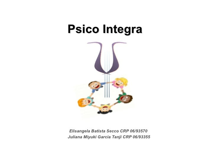 Psico Integra Elisangela Batista Secco CRP 06/93570 Juliana Miyuki Garcia Tanji CRP 06/93355
