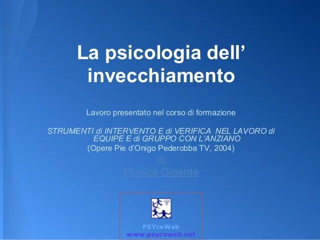 La psicologia dell'  invecchiamento  Lavoro presentato nel corso di formazione  STRUMENTI di INTERVENTO E di VERIFICA NEL ...