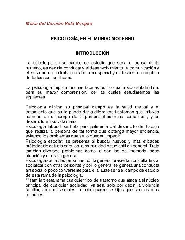 María del Carmen Reto Bringas PSICOLOGÍA, EN EL MUNDO MODERNO INTRODUCCIÓN La psicología en su campo de estudio que seria ...