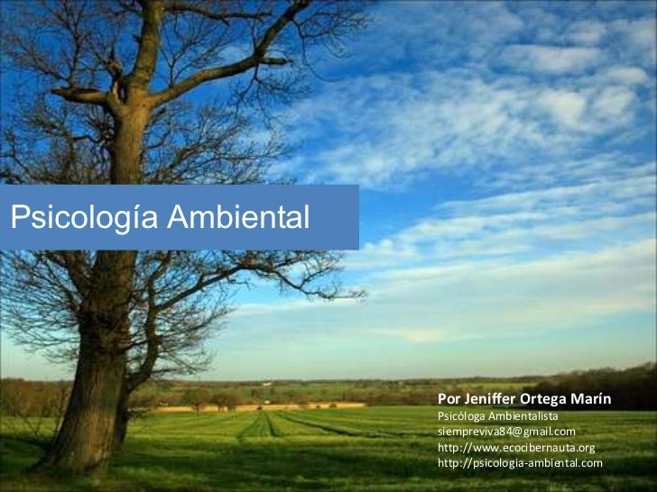 Psicología Ambiental Por Jeniffer Ortega Marín Psicóloga Ambientalista [email_address] http://www.ecocibernauta.org http:/...