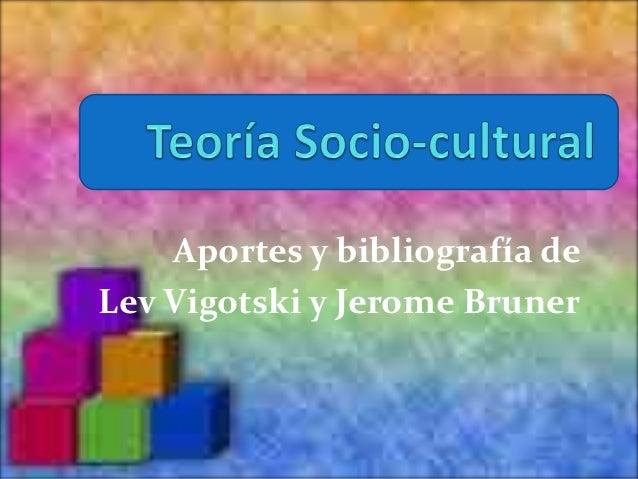 Aportes y bibliografía deLev Vigotski y Jerome Bruner