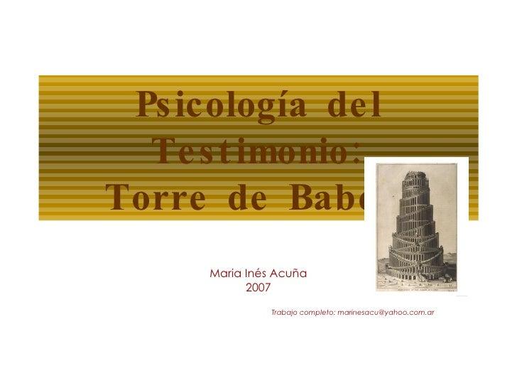Psicología del Testimonio: Torre de Babel? Maria Inés Acuña 2007 Trabajo completo: marinesacu@yahoo.com.ar