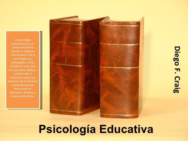 La psicología   educacional es un   campo disciplinar                                                Diego F. Craig   dond...