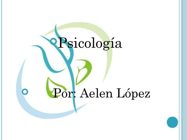 Psicología   Por: Aelen López