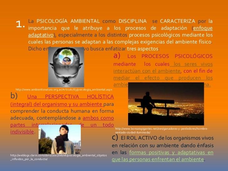 1. La PSICOLOGÍA AMBIENTAL comolosDISCIPLINA de CARACTERIZA por la      importancia que le atribuye a    procesos         ...