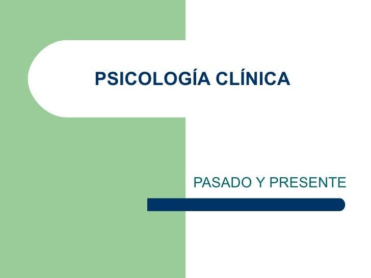 PSICOLOGÍA CLÍNICA  PASADO Y PRESENTE