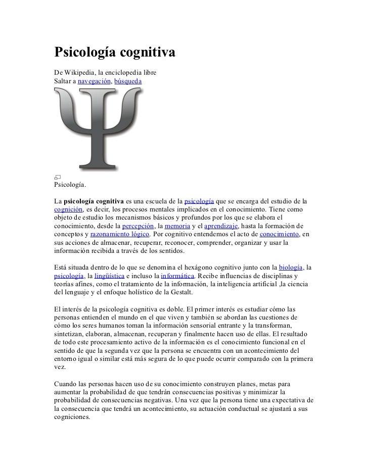 Psicología cognitivaDe Wikipedia, la enciclopedia libreSaltar a navegación, búsquedaPsicología.La psicología cognitiva es ...