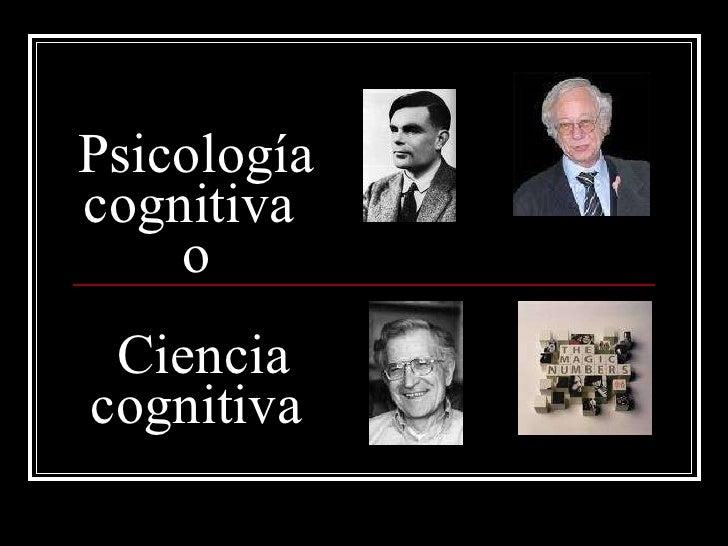 Psicología cognitiva  o  Ciencia cognitiva