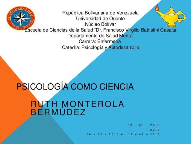 PSICOLOGÍA COMO CIENCIA RUTH MONTEROLA BERMÚDEZ 1 3 – 0 6 – 2 0 1 6 I – 2 0 1 6 0 6 – 0 6 – 2 0 1 6 A L 1 2 – 0 8 – 2 0 1 ...