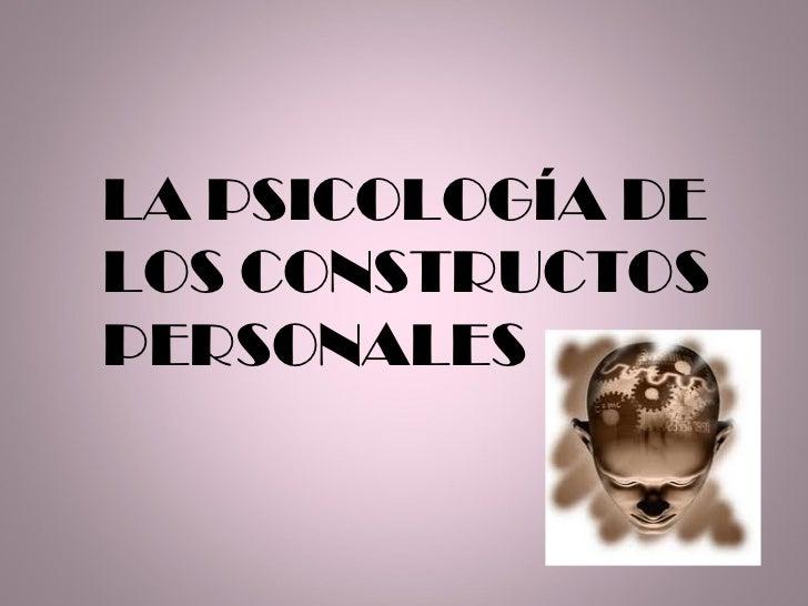 LA PSICOLOGÍA DELOS CONSTRUCTOSPERSONALES