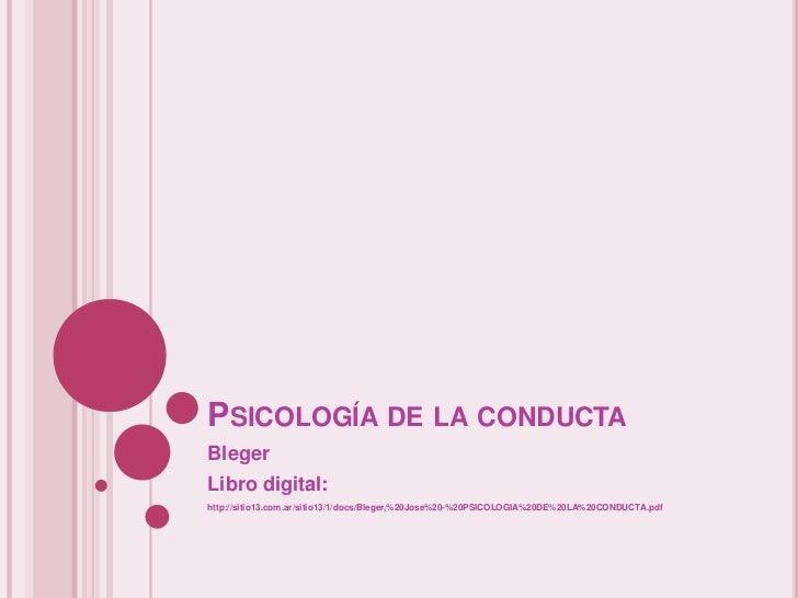 PSICOLOGÍA DE LA CONDUCTABlegerLibro digital:http://sitio13.com.ar/sitio13/1/docs/Bleger,%20Jose%20-%20PSICOLOGIA%20DE%20L...