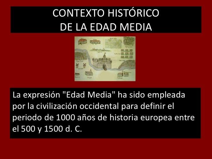 """CONTEXTO HISTÓRICODE LA EDAD MEDIA<br />La expresión """"Edad Media"""" ha sido empleada por la civilización occidental para def..."""