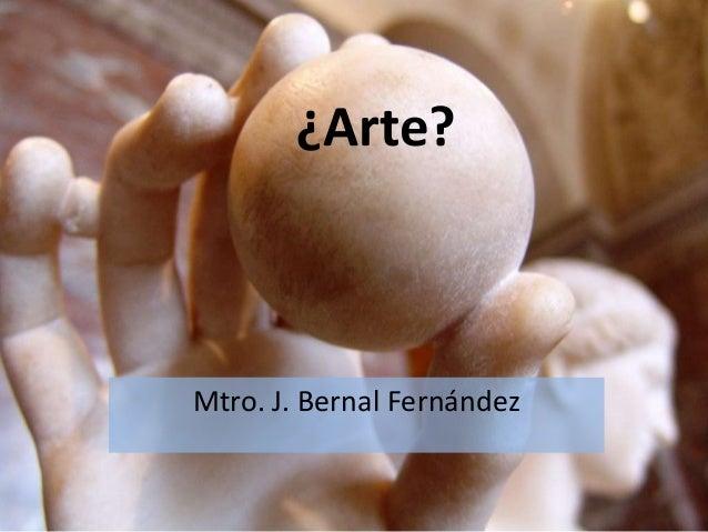 ¿Arte?  Mtro. J. Bernal Fernández