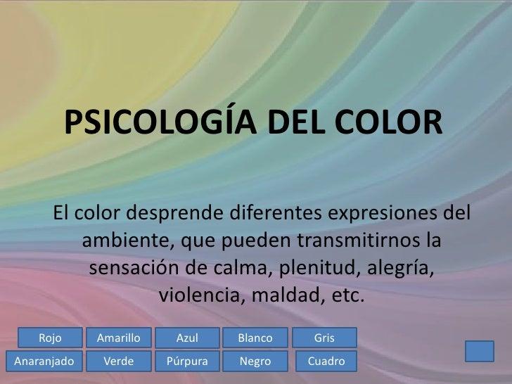 PSICOLOGÍA DEL COLOR      El color desprende diferentes expresiones del          ambiente, que pueden transmitirnos la    ...