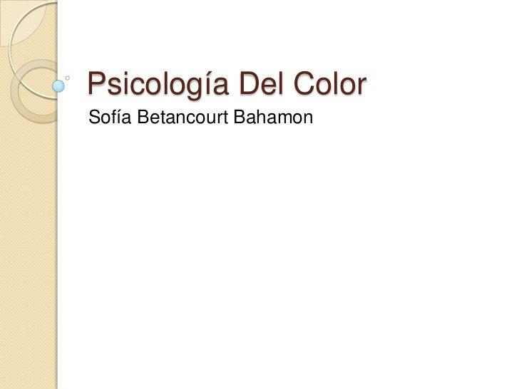Psicología Del Color<br />Sofía Betancourt Bahamon<br />