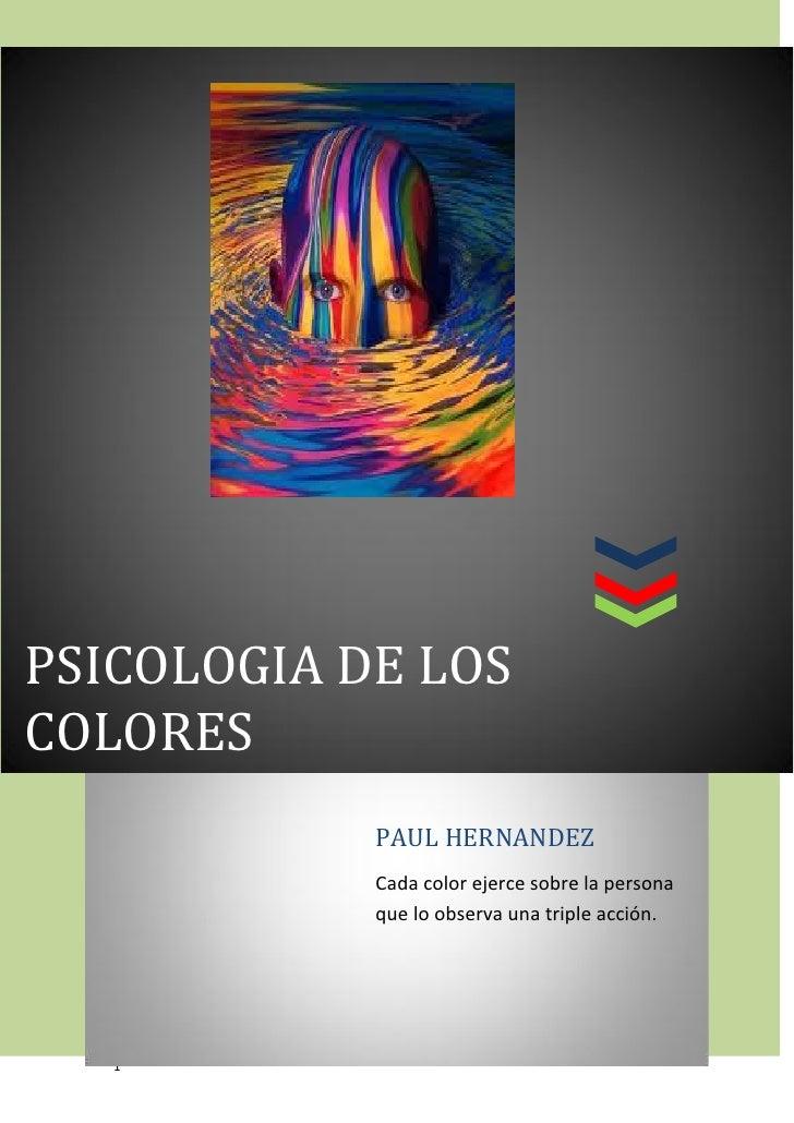 Psicología de coloresPSICOLOGIA DE LOSCOLORES                           PAUL HERNANDEZ                           Cada colo...