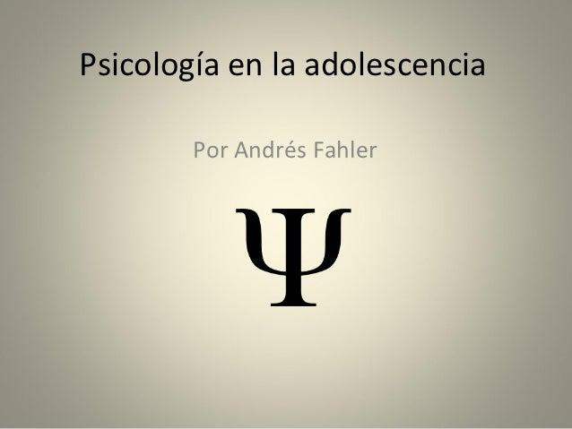Psicología en la adolescencia        Por Andrés Fahler