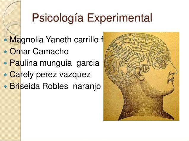 Psicología Experimental Magnolia Yaneth carrillo flores Omar Camacho Paulina munguia garcia Carely perez vazquez Bris...