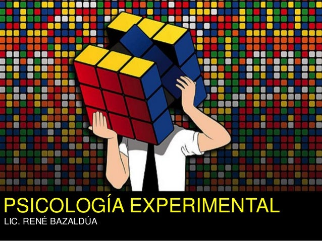 PSICOLOGÍA EXPERIMENTAL LIC. RENÉ BAZALDÚA