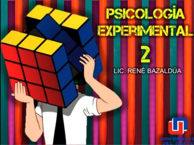 Psicología Experimental  2 LIC. RENÉ BAZALDÚA