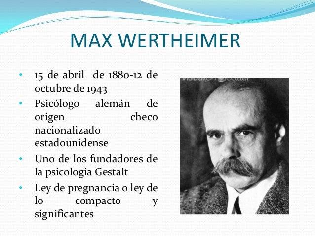 max wertheimer Un des maîtres de l'école gestaltiste né à prague, wertheimer étudie le droit  pendant deux ans et demi à l'université il s'oriente ensuite vers la philosophie et .