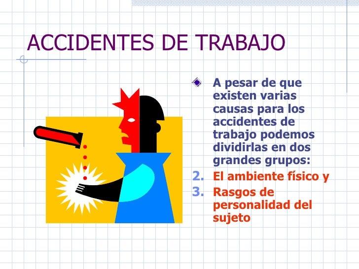 ACCIDENTES DE TRABAJO <ul><li>A pesar de que existen varias causas para los accidentes de trabajo podemos dividirlas en do...
