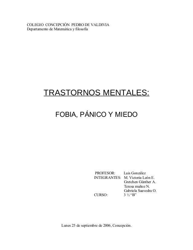 COLEGIO CONCEPCIÓN PEDRO DE VALDIVIADepartamento de Matemática y filosofía       TRASTORNOS MENTALES:             FOBIA, P...