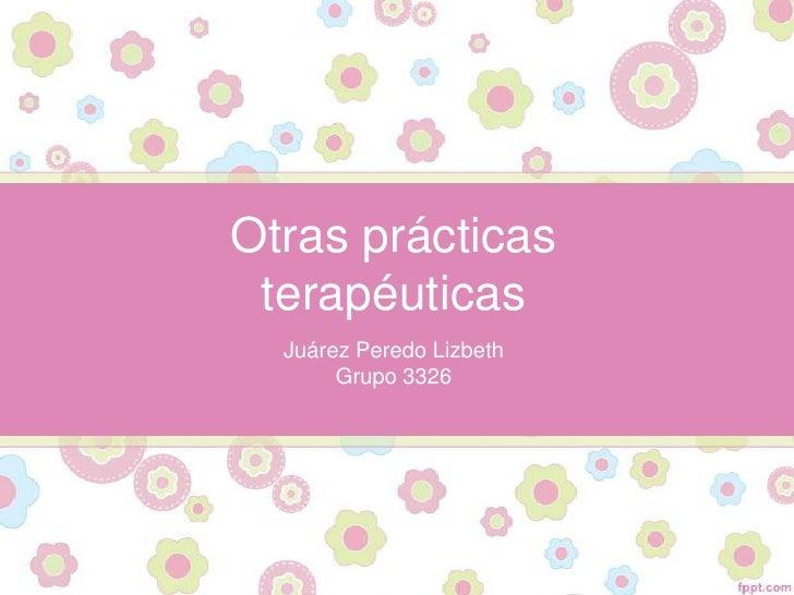 Otras prácticas terapéuticas  Juárez Peredo Lizbeth       Grupo 3326